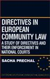 Directives in European Community Law : A Study of Directives and Their Enforcement in National Courts, Prechal, Sacha, 0198260164
