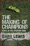 The Making of Champions : Roots of the Sporting Mind, Lewis, Gary, 0230210163