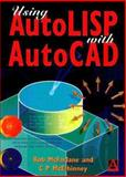 Using AutoLISP with AutoCAD, Bob McFarlane MSc  BSc  ARCST  CEng  FIED  RCADDes  MIMechE  MBCS  FRSA, 0340720166