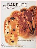 The Bakelite Collection, Matthew L. Burkholz, 0764300164