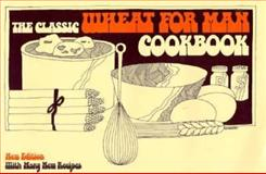 The Classic Wheat for Man Cookbook, Vernice G. Rosenvall, 091280016X