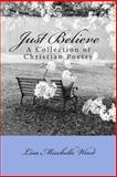 Just Believe: a Collection of Christian Poetry, Lisa Wood, 1484100166