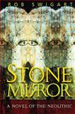 Stone Mirror : A Novel of the Neolithic, Swigart, Rob, 1598740164