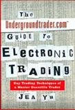 The Undergroundtrader.com Guide to Electronic Trading 9780071360166