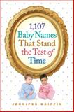 1,107 Baby Names That Stand the Test of Time, Jennifer Griffin, 0761180168