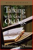 Talking with God in Old Age : Meditations and Psalms, Buchanan, Missy, 083581016X