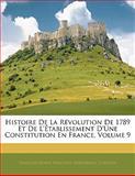 Histoire de la Révolution de 1789 et de L'Établissement D'une Constitution en France, François-Marie-Périchou Kerverseau and François-Marie-Périchou Clavelin, 1142850161
