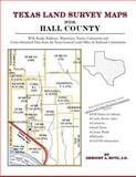 Texas Land Survey Maps for Hall County : With Roads, Railways, Waterways, Towns, Cemeteries and Including Cross-referenced Data from the General Land Office and Texas Railroad Commission, Boyd, Gregory A., 1420350161