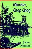 Murder, Chop Chop, James Norman, 091523016X