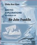 Arctic Explorations in Search of Sir John Franklin, Kane, Elisha Kent, 1402140169