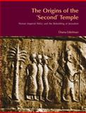 The Origins of the 'Second' Temple : Persian Imperial Policy and the Rebuilding of Jerusalem, Edelman, Diana Vikander, 1845530160
