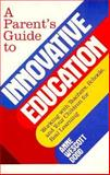 A Parent's Guide to Innovative Education : Working with Teachers, Schools, and Your Children for Real Learning, Dodd, Anne W., 1879360160