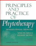 Principles and Practice of Phytotherapy : Modern Herbal Medicine, Mills, Simon and Bone, Kerry, 0443060169