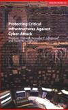 Protecting Critical Infrastructures Against Cyber-Attack, Stephen J. Lukasik and Seymour E. Goodman, 0198530161