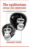 The Egalitarians - Human and Chimpanzee : An Anthropological View of Social Organization, Power, Margaret, 0521400163