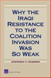 Why the Iraqi Resistance to the Coalition Invasion Was So Weak, Stephen T. Hosmer, 0833040162