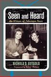 Seen and Heard : The Women of Television News, Gutgold, Nichola D., 0739120174