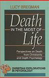 Death in the Midst of Life : Perspectives on Death from Christianity and Depth Psychology, Bregman, Lucy, 0801010179