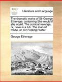 The Dramatic Works of Sir George Etherege, George Etherege, 1170120172