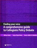 Finding Your Voice : A Comprehensive Guide to Collegiate Policy Debate, Hahn, Allison and Hahn, Taylor Ward, 1617700177