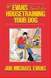 The Evans Guide for Housetraining Your Dog, Job Michael Evans and Charles P. Hornek, 1630260177