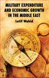 Military Expenditure and Economic Growth in the Middle East, Wahid, Latif, 0230220177