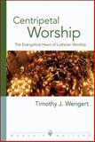 Centripetal Worship, Timothy J. Wengert, 0806670177