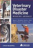 Veterinary Disaster Medicine : Working Animals, Wingfield, Wayne E. and Nash, Sherrie L., 0813810175