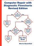 Computer Repair with Diagnostic Flowcharts Revised Edition, Morris Rosenthal, 0972380175