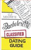 CJ Moore's Bachelorette Classified Dating Guide, C. J. Moore, 1497530172
