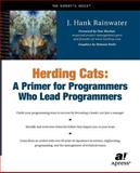 Herding Cats : A Primer for Programmers Who Lead Programmers, Rainwater, J. Hank, 1590590171