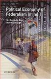 Political Economy of Indian Federalism, Rao, M. Govinda and Singh, Nirvikar, 0195670175