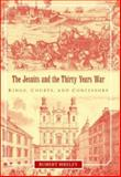 The Jesuits and the Thirty Years War : Kings, Courts, and Confessors, Bireley, Robert, 0521820170