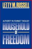 Household of Freedom : Authority in Feminist Theology, Russell, Letty M., 0664240178