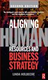 Aligning Human Resources and Business Strategy, Holbeche, Linda, 0750680172