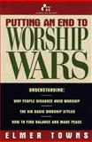 Putting an End to Worship Wars, Towns, Elmer L., 0805430172