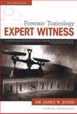 Forensic Toxicology Expert Witness Handbook, Jones, James W., 0983260176