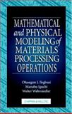 Mathematical and Physical Modeling of Materials Processing Operations, Ilegbusi, Olusegun J. and Iguchi, Manabu, 1584880171