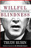 Willful Blindness : The Bush Administration and Iraq, Rubin, Trudy, 1588220176