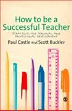 How to Be a Successful Teacher : Strategies for Personal and Professional Development, Castle, Paul and Buckler, Scott, 1849200173