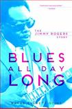 Blues All Day Long : The Jimmy Rogers Story, Goins, Wayne Everett, 0252080173