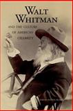 Walt Whitman and the Culture of American Celebrity, Blake, David Haven, 0300110170