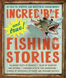 Incredible--and True!--Fishing Stories, Shaun Morey, 0761180176