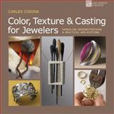 Color, Texture and Casting for Jewelers, Carles Codina, 1454700173