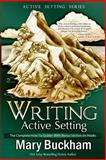 Writing Active Settings Book 4 : The Complete How-To Guide, Buckham, Mary, 1939210178