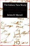 The Indians' New World : Catawbas and Their Neighbors from European Contact Through the Era of Removal, Merrell, James H., 039396017X