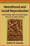 Parenthood and Social Reproduction : Fostering and Occupational Roles in West Africa, Goody, Esther N., 0521040175