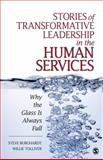 Stories of Transformative Leadership in the Human Services : Why the Glass Is Always Full, Burghardt, Steve F. and Tolliver, Willie, 1412970172