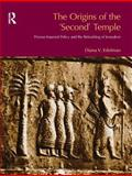 The Origins of the 'Second' Temple : Persian Imperial Policy and the Rebuilding of Jerusalem, Edelman, Diana, 1845530179