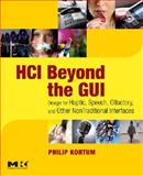 HCI Beyond the GUI : Design for Haptic, Speech, Olfactory and Other Nontraditional Interfaces, Kortum, Philip, 0123740177